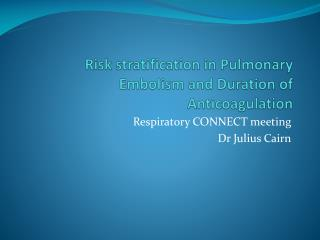 Risk stratification in Pulmonary Embolism and Duration of Anticoagulation