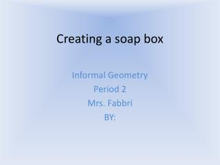 Creating a soap box