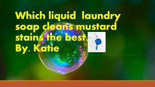 Which liquid  laundry soap cleans mustard stains the best. By. Katie