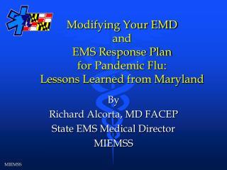 Modifying Your EMD  and  EMS Response Plan for Pandemic Flu: Lessons Learned from Maryland