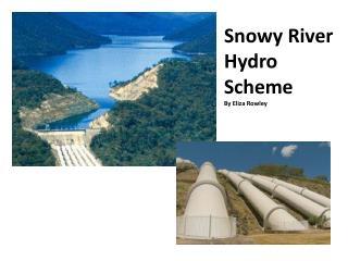 Snowy River Hydro Scheme By Eliza Rowley