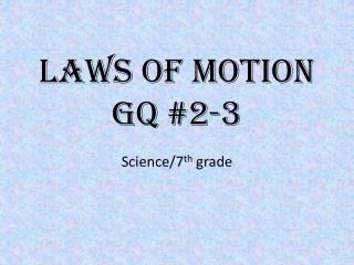 Laws of Motion GQ #2-3