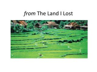 f rom  The Land I Lost