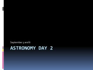 Astronomy day 2