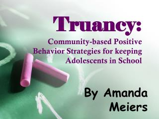 Truancy:  Community-based Positive Behavior Strategies for keeping Adolescents in School