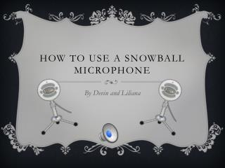 How to use a snowball microphone