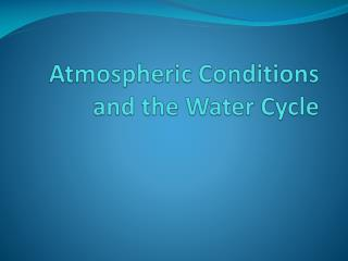 Atmospheric Conditions and the Water Cycle