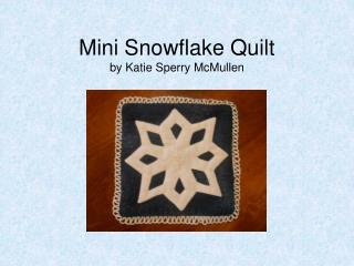 Mini Snowflake Quilt by Katie Sperry McMullen