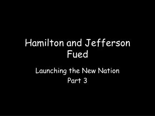 Hamilton and Jefferson Fued