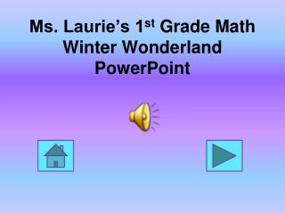 Ms. Laurie's 1 st  Grade Math Winter Wonderland PowerPoint