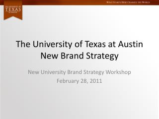The University of Texas at Austin  New Brand Strategy