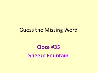 Guess the Missing Word Cloze # 35 Sneeze Fountain