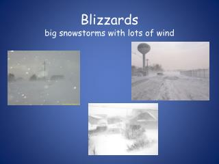 Blizzards big snowstorms with lots of wind