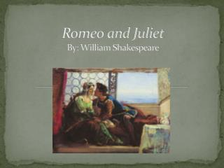 Romeo and Juliet By: William Shakespeare