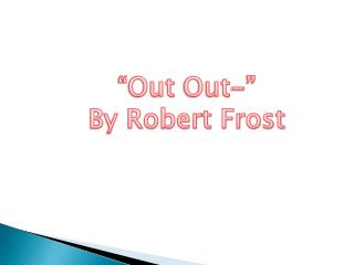 """Out  Out -"" By Robert Frost"
