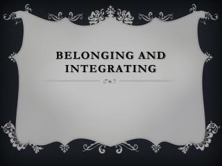 Belonging and Integrating