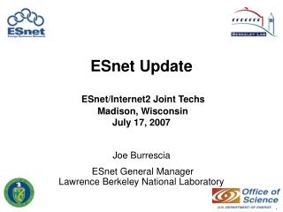 ESnet Update ESnet/Internet2 Joint Techs Madison, Wisconsin July 17, 2007