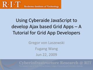 Using  Cyberaide  JavaScript to develop Ajax based Grid Apps – A Tutorial for Grid App Developers