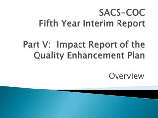 SACS-COC Fifth Year Interim Report Part V:  Impact Report of the  Quality Enhancement Plan