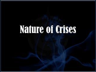Nature of Crises