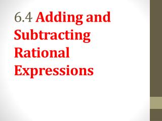6.4  Adding and Subtracting Rational Expressions