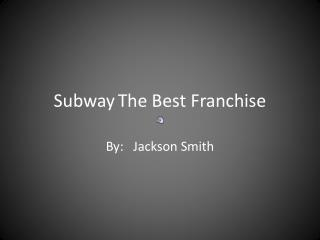 Subway	The Best Franchise