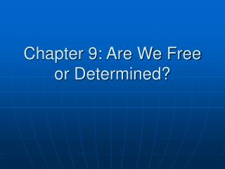 Chapter 9: Are We Free or Determined