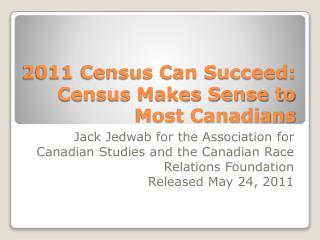 2011 Census Can Succeed: Census Makes Sense to Most Canadians