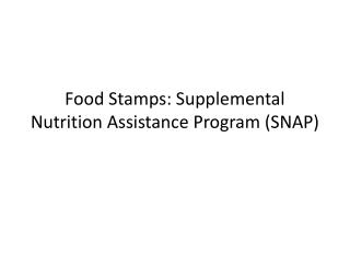 Food Stamps: Supplemental Nutrition Assistance Program (SNAP)