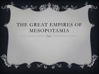 The great empires of Mesopotamia