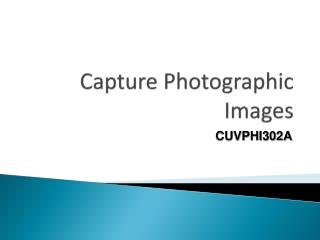Capture Photographic Images