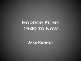 Horror Films 1940 to Now