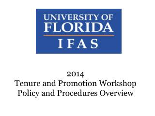 2014 Tenure and Promotion Workshop Policy and Procedures Overview