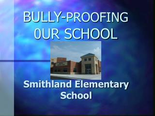 BULLY- PROOFING  0UR SCHOOL