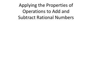 Applying the Properties of Operations to Add and  Subtract Rational Numbers