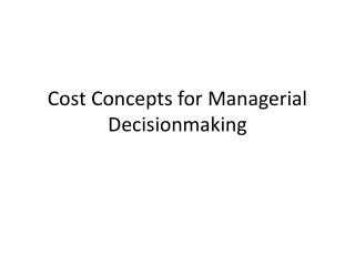 Cost Concepts for Managerial Decisionmaking