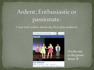 Ardent;  Enthusiastic or passionate.