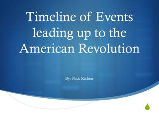 Timeline of Events leading up to the American Revolution