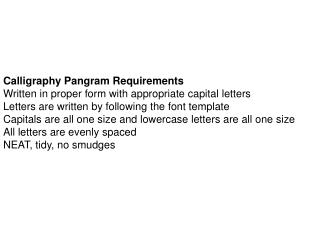 Calligraphy Pangram Requirements W ritten in proper form with appropriate capital letters