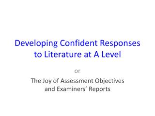 Developing Confident Responses to Literature at A Level