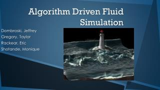 Algorithm Driven Fluid Simulation