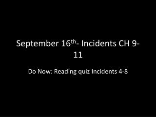 September 16 th - Incidents CH 9-11
