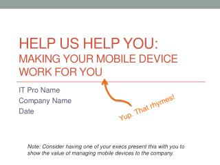 Help  us help you:  making your mobile device work for  you