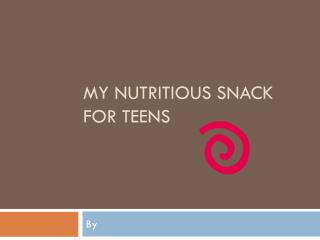 My Nutritious Snack for Teens