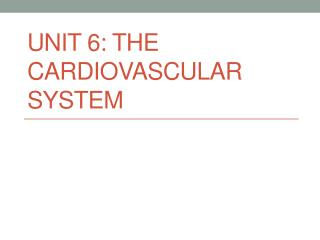 Unit 6: The Cardiovascular System