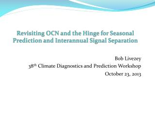 Revisiting OCN  and  the Hinge for Seasonal Prediction and  Interannual  Signal Separation