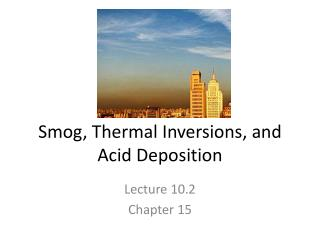 Smog, Thermal Inversions, and Acid Deposition