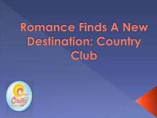 Romance Finds A New Destination: Country Club