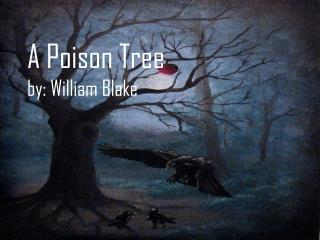 A Poison Tree by: William Blake