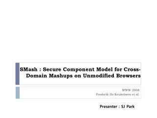 SMash  : Secure Component Model for Cross-Domain  Mashups  on Unmodified Browsers